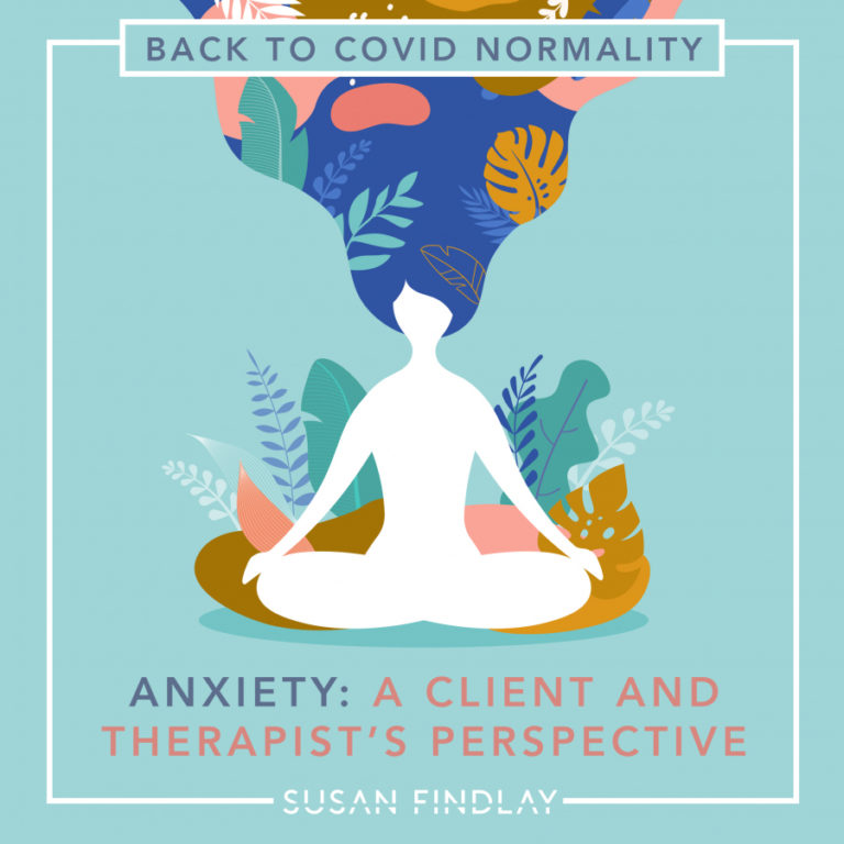 Back to Covid Normality – Anxiety: A Client and Therapist's Perspective